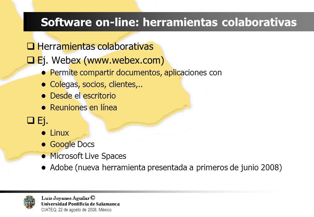 Luis Joyanes Aguilar © Universidad Pontificia de Salamanca CIATEQ, 22 de agosto de 2008, México Software on-line: herramientas colaborativas Herramien
