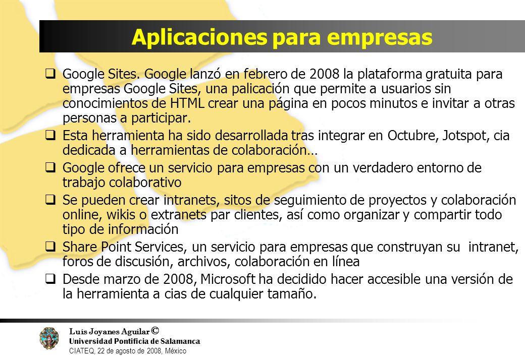 Luis Joyanes Aguilar © Universidad Pontificia de Salamanca CIATEQ, 22 de agosto de 2008, México Aplicaciones para empresas Google Sites. Google lanzó