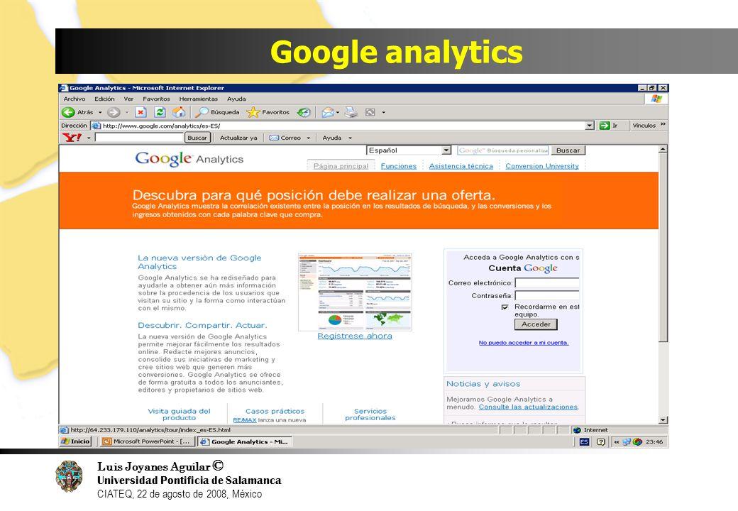 Luis Joyanes Aguilar © Universidad Pontificia de Salamanca CIATEQ, 22 de agosto de 2008, México Google analytics