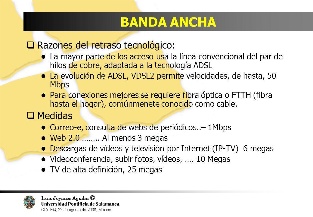 Luis Joyanes Aguilar © Universidad Pontificia de Salamanca CIATEQ, 22 de agosto de 2008, México BANDA ANCHA Razones del retraso tecnológico: La mayor