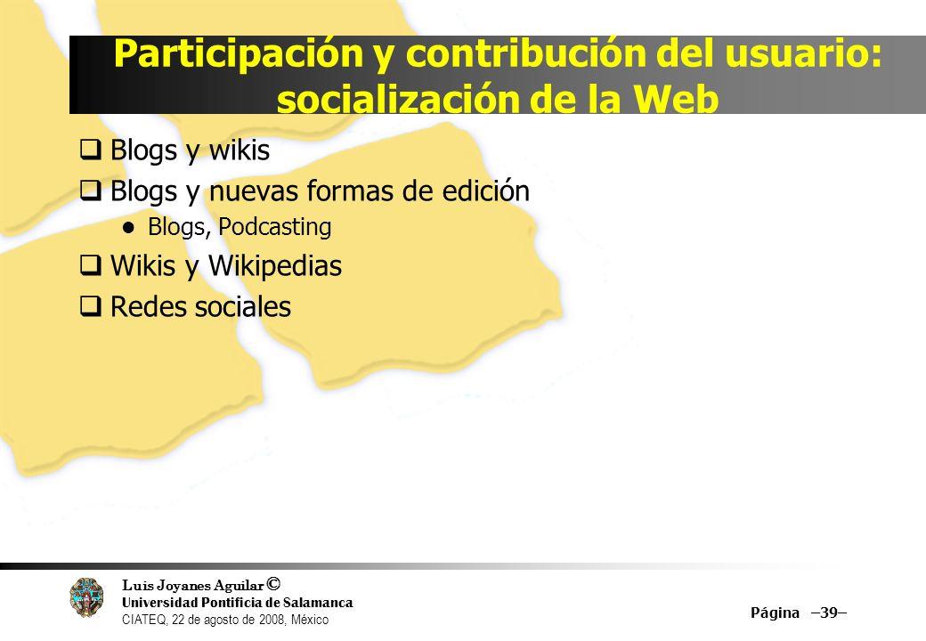 Luis Joyanes Aguilar © Universidad Pontificia de Salamanca CIATEQ, 22 de agosto de 2008, México Participación y contribución del usuario: socializació