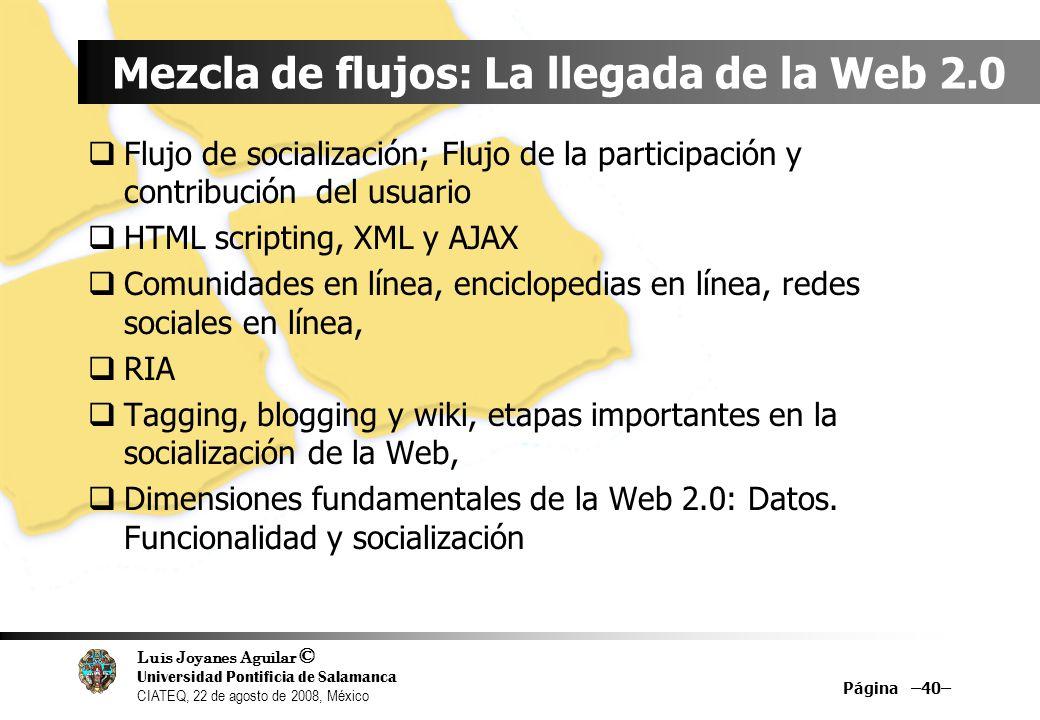 Luis Joyanes Aguilar © Universidad Pontificia de Salamanca CIATEQ, 22 de agosto de 2008, México Mezcla de flujos: La llegada de la Web 2.0 Flujo de so
