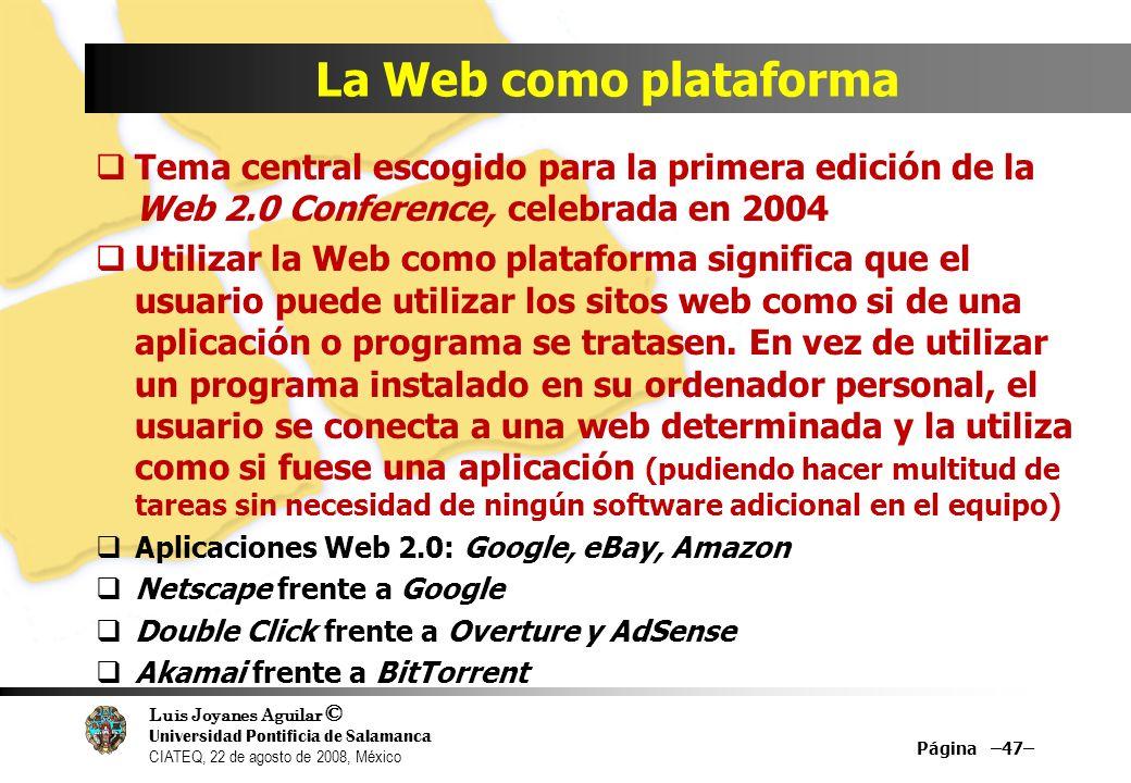 Luis Joyanes Aguilar © Universidad Pontificia de Salamanca CIATEQ, 22 de agosto de 2008, México La Web como plataforma Tema central escogido para la p