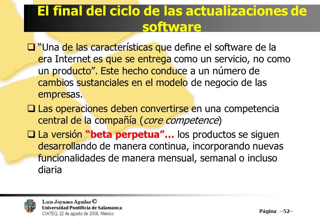 Luis Joyanes Aguilar © Universidad Pontificia de Salamanca CIATEQ, 22 de agosto de 2008, México Una de las características que define el software de l
