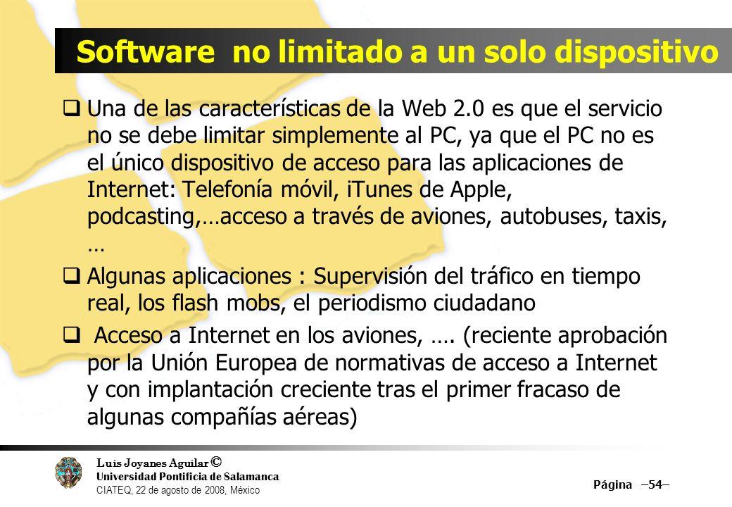 Luis Joyanes Aguilar © Universidad Pontificia de Salamanca CIATEQ, 22 de agosto de 2008, México Software no limitado a un solo dispositivo Una de las