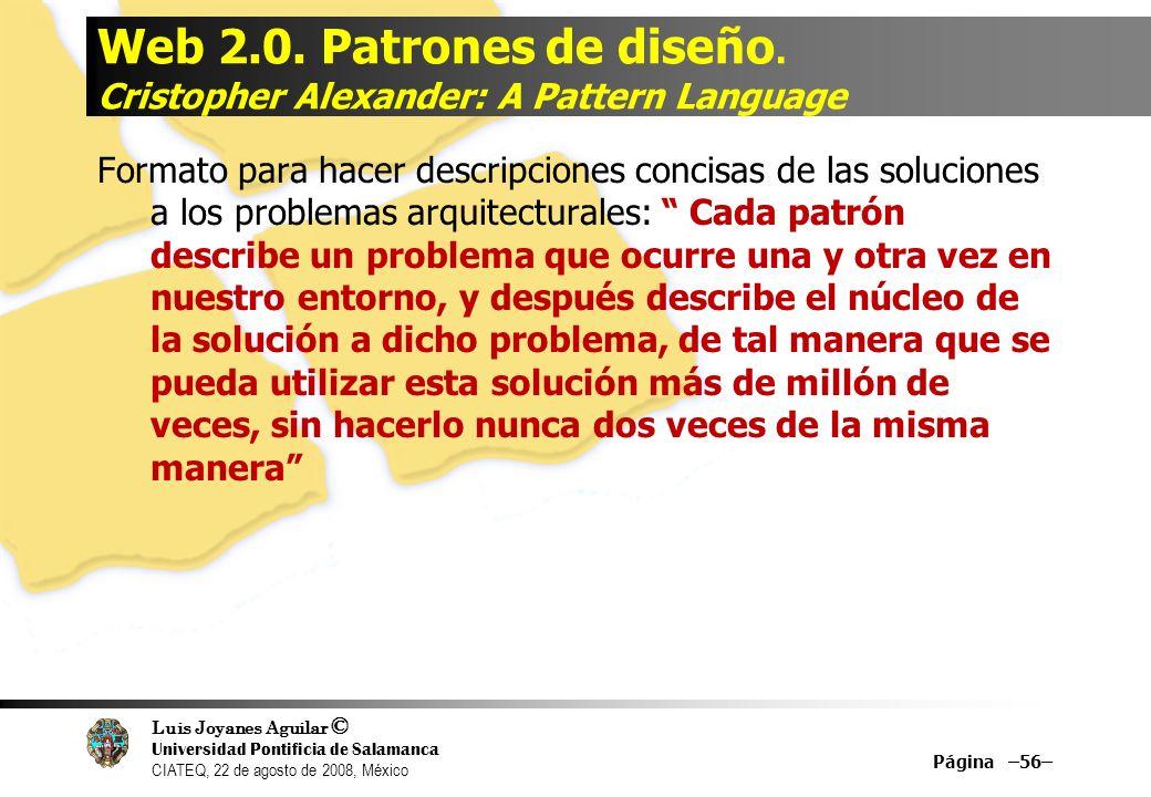 Luis Joyanes Aguilar © Universidad Pontificia de Salamanca CIATEQ, 22 de agosto de 2008, México Web 2.0. Patrones de diseño. Cristopher Alexander: A P