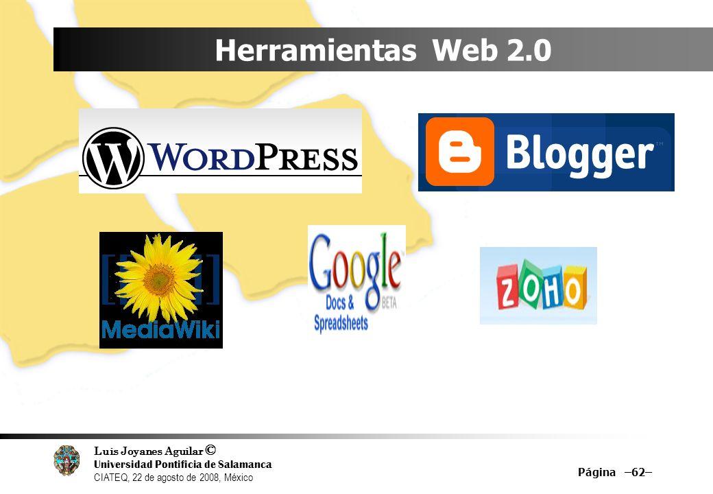 Luis Joyanes Aguilar © Universidad Pontificia de Salamanca CIATEQ, 22 de agosto de 2008, México Herramientas Web 2.0 Página –62–