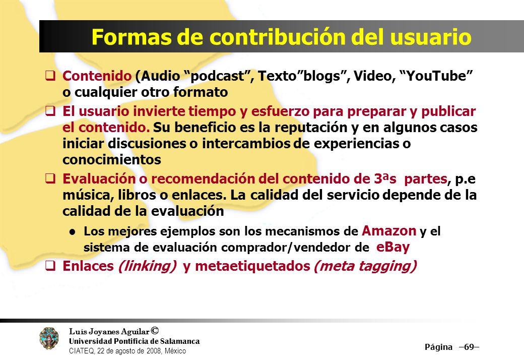 Luis Joyanes Aguilar © Universidad Pontificia de Salamanca CIATEQ, 22 de agosto de 2008, México Página –69– Formas de contribución del usuario Conteni