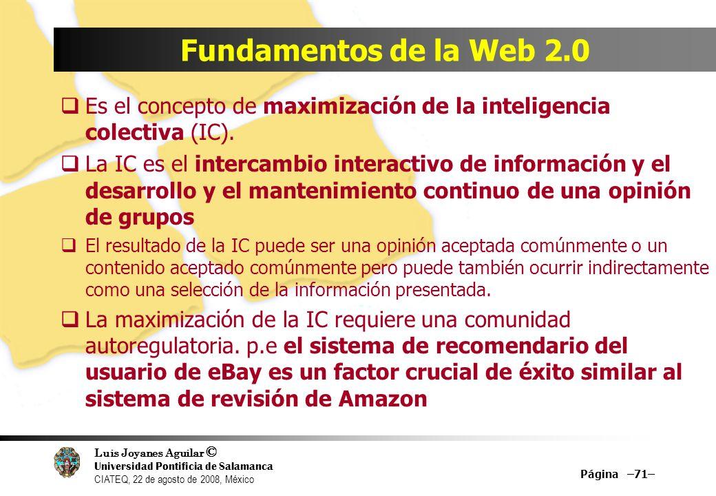 Luis Joyanes Aguilar © Universidad Pontificia de Salamanca CIATEQ, 22 de agosto de 2008, México Página –71– Fundamentos de la Web 2.0 Es el concepto d