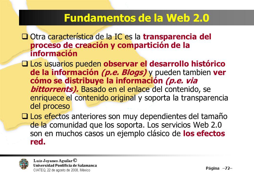 Luis Joyanes Aguilar © Universidad Pontificia de Salamanca CIATEQ, 22 de agosto de 2008, México Página –72– Fundamentos de la Web 2.0 Otra característ