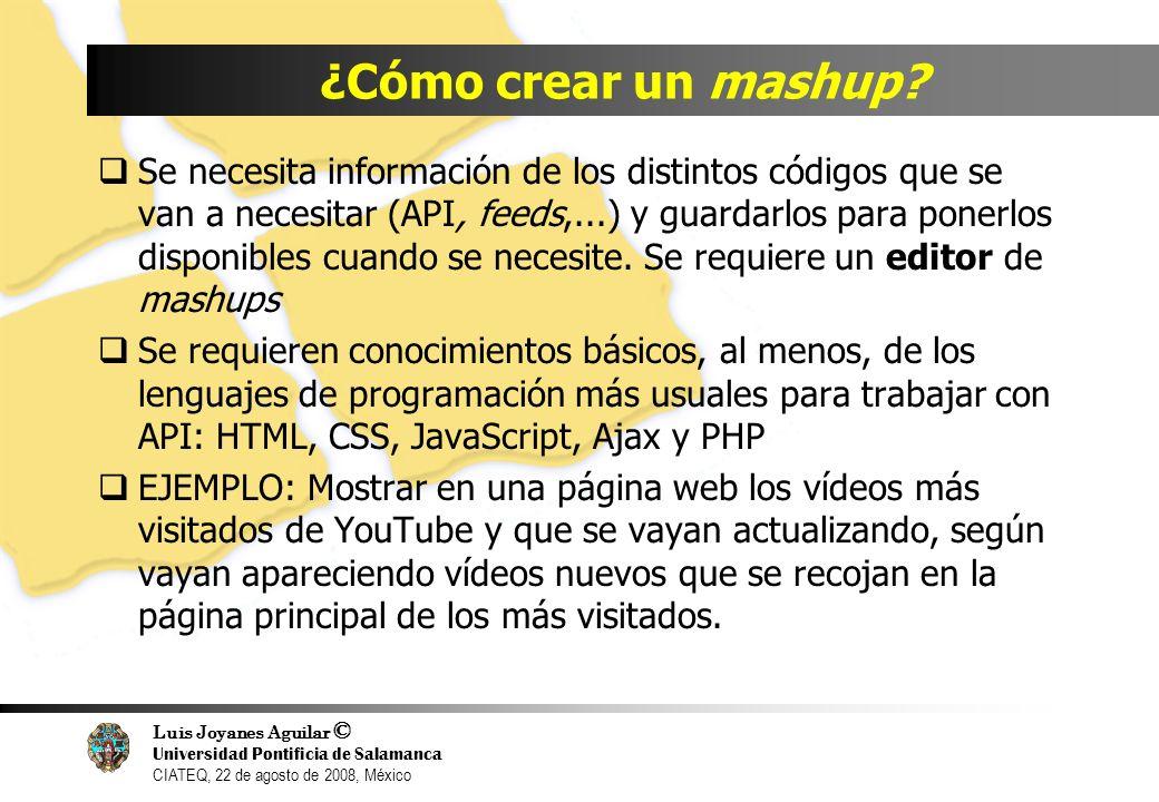 Luis Joyanes Aguilar © Universidad Pontificia de Salamanca CIATEQ, 22 de agosto de 2008, México ¿Cómo crear un mashup? Se necesita información de los