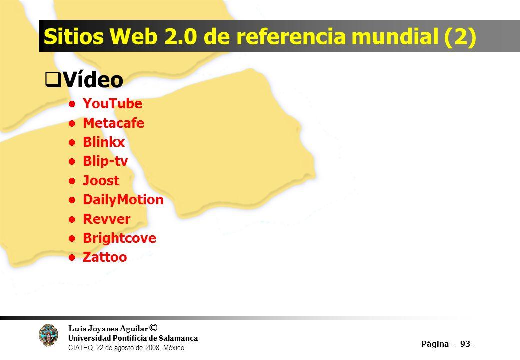 Luis Joyanes Aguilar © Universidad Pontificia de Salamanca CIATEQ, 22 de agosto de 2008, México Sitios Web 2.0 de referencia mundial (2) Vídeo YouTube