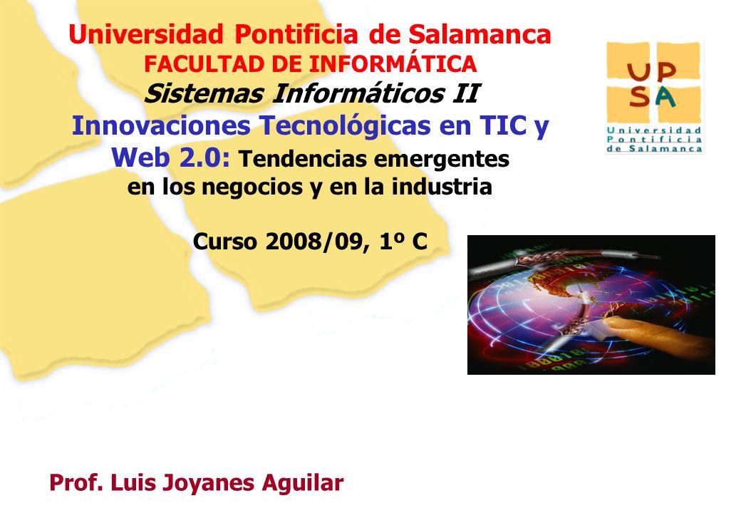 11 Prof. Luis Joyanes Aguilar Universidad Pontificia de Salamanca FACULTAD DE INFORMÁTICA Sistemas Informáticos II Innovaciones Tecnológicas en TIC y