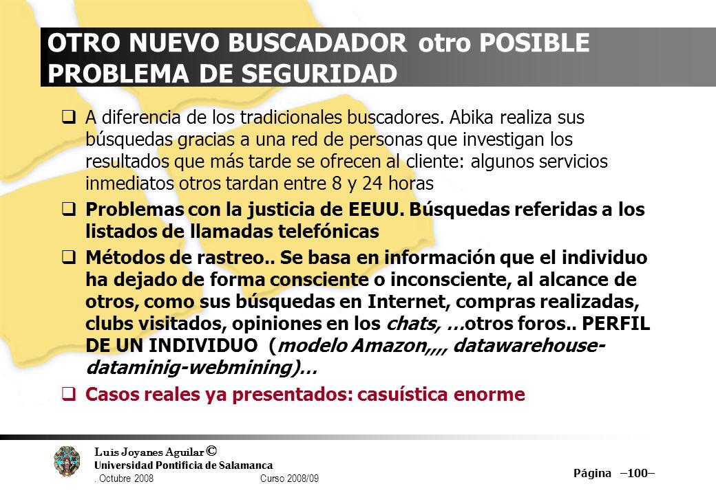 Luis Joyanes Aguilar © Universidad Pontificia de Salamanca. Octubre 2008 Curso 2008/09 Página –100– OTRO NUEVO BUSCADADOR otro POSIBLE PROBLEMA DE SEG