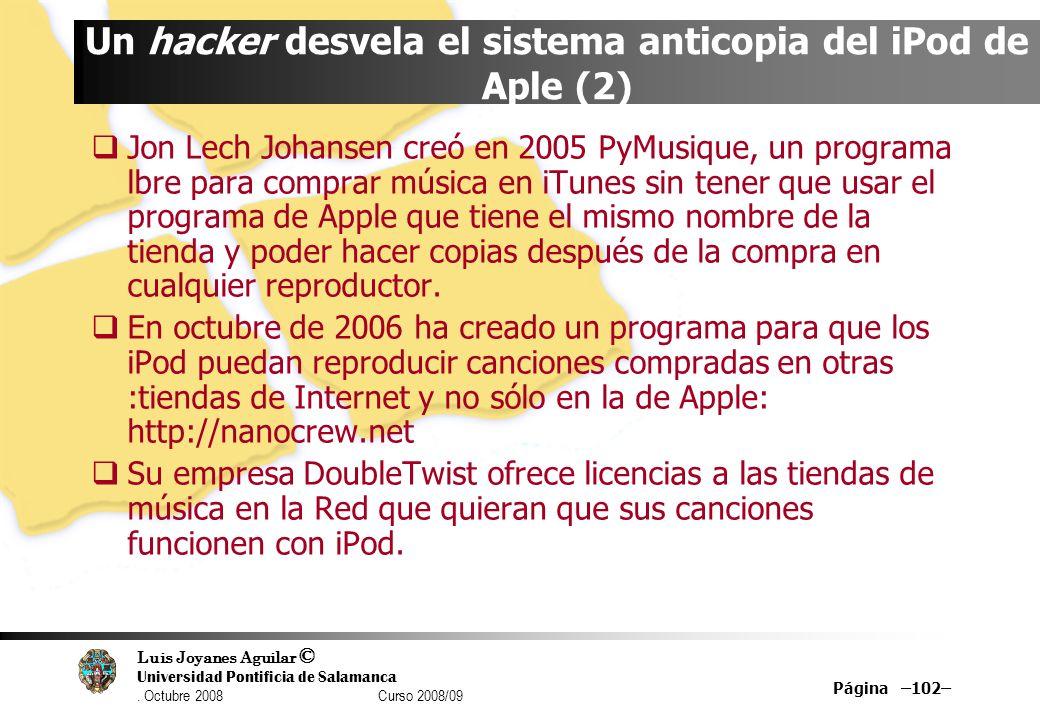 Luis Joyanes Aguilar © Universidad Pontificia de Salamanca. Octubre 2008 Curso 2008/09 Página –102– Un hacker desvela el sistema anticopia del iPod de