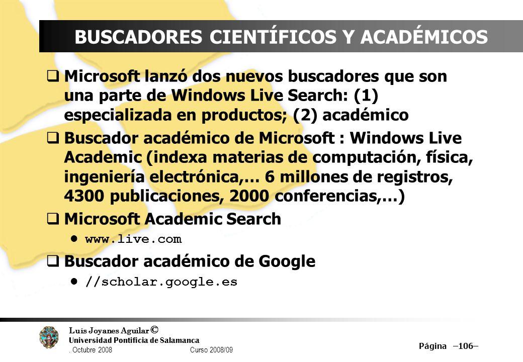 Luis Joyanes Aguilar © Universidad Pontificia de Salamanca. Octubre 2008 Curso 2008/09 Página –106– BUSCADORES CIENTÍFICOS Y ACADÉMICOS Microsoft lanz
