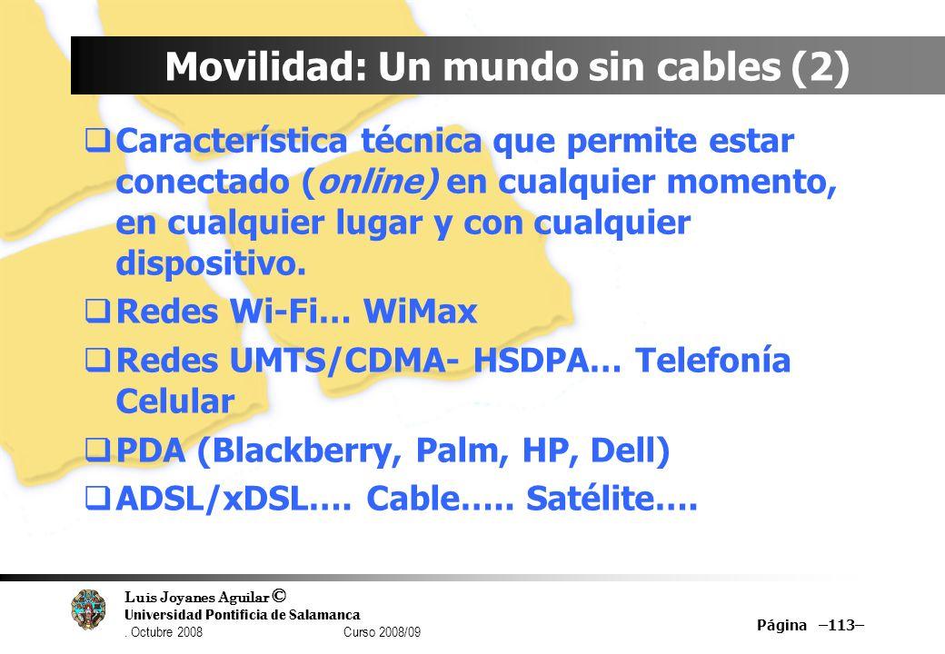 Luis Joyanes Aguilar © Universidad Pontificia de Salamanca. Octubre 2008 Curso 2008/09 Página –113– Movilidad: Un mundo sin cables (2) Característica