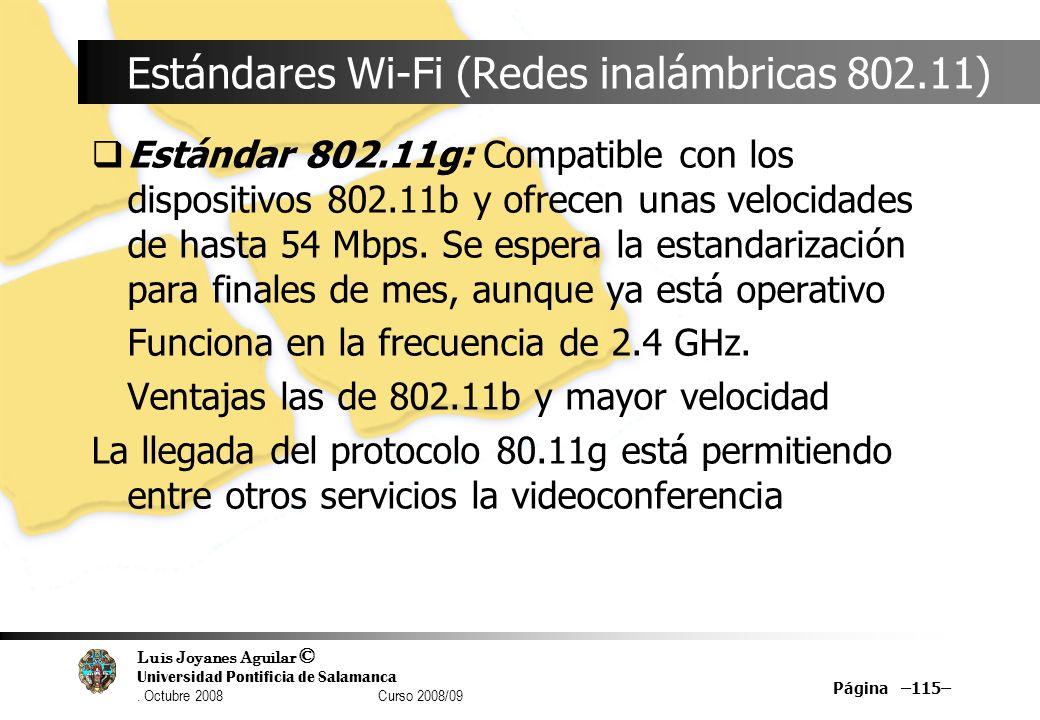 Luis Joyanes Aguilar © Universidad Pontificia de Salamanca. Octubre 2008 Curso 2008/09 Página –115– Estándares Wi-Fi (Redes inalámbricas 802.11) Están