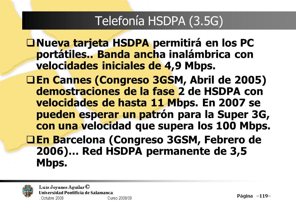 Luis Joyanes Aguilar © Universidad Pontificia de Salamanca. Octubre 2008 Curso 2008/09 Página –119– Telefonía HSDPA (3.5G) Nueva tarjeta HSDPA permiti