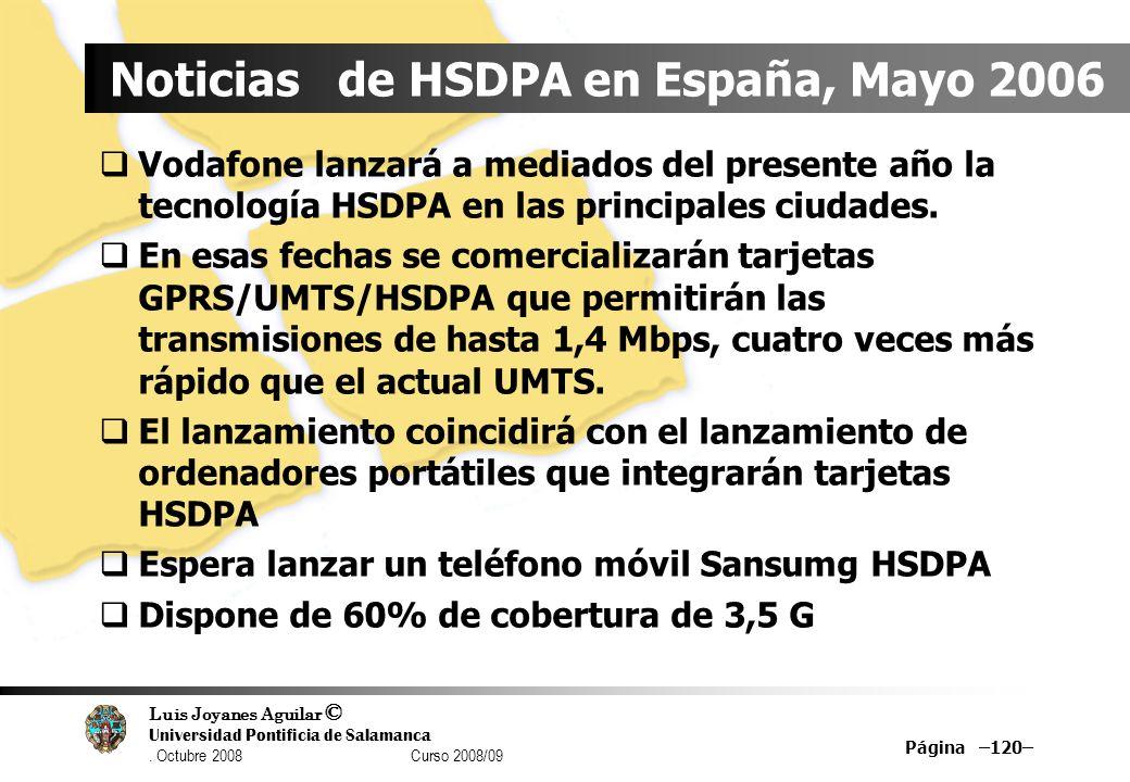 Luis Joyanes Aguilar © Universidad Pontificia de Salamanca. Octubre 2008 Curso 2008/09 Página –120– Noticias de HSDPA en España, Mayo 2006 Vodafone la