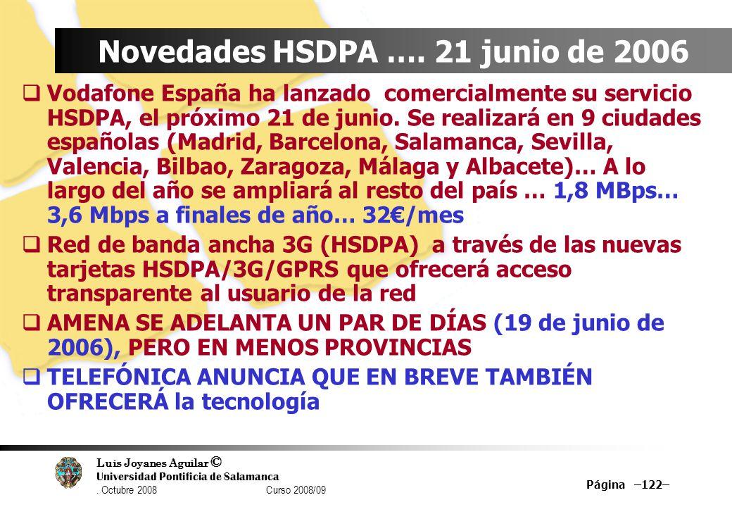 Luis Joyanes Aguilar © Universidad Pontificia de Salamanca. Octubre 2008 Curso 2008/09 Página –122– Novedades HSDPA …. 21 junio de 2006 Vodafone Españ