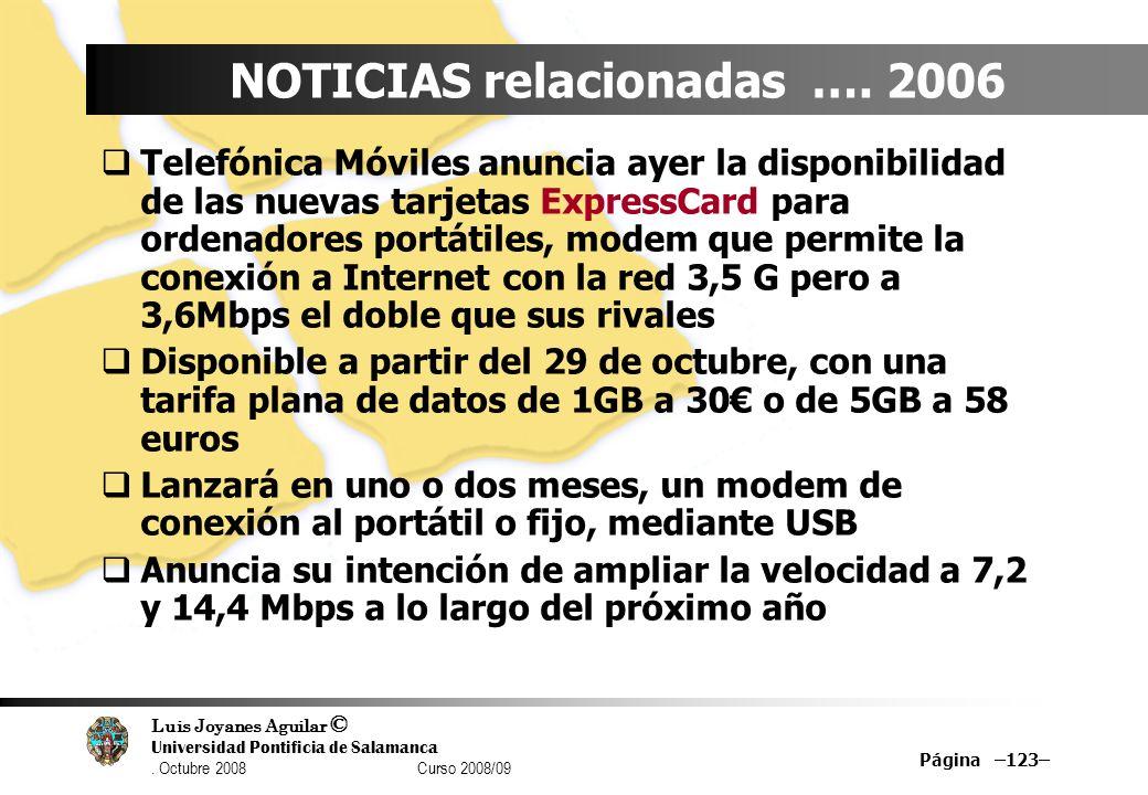 Luis Joyanes Aguilar © Universidad Pontificia de Salamanca. Octubre 2008 Curso 2008/09 Página –123– NOTICIAS relacionadas …. 2006 Telefónica Móviles a
