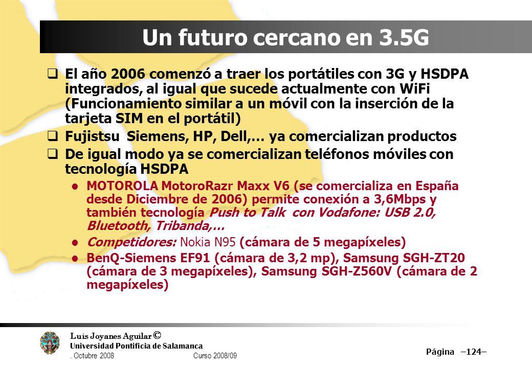 Luis Joyanes Aguilar © Universidad Pontificia de Salamanca. Octubre 2008 Curso 2008/09 Página –124– Un futuro cercano en 3.5G El año 2006 comenzó a tr