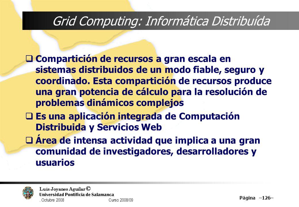 Luis Joyanes Aguilar © Universidad Pontificia de Salamanca. Octubre 2008 Curso 2008/09 Página –126– Grid Computing: Informática Distribuída Compartici
