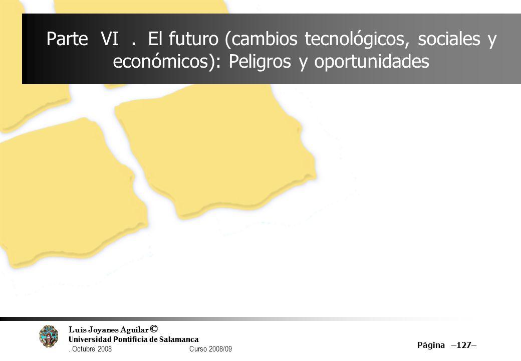 Luis Joyanes Aguilar © Universidad Pontificia de Salamanca. Octubre 2008 Curso 2008/09 Página –127– Parte VI. El futuro (cambios tecnológicos, sociale