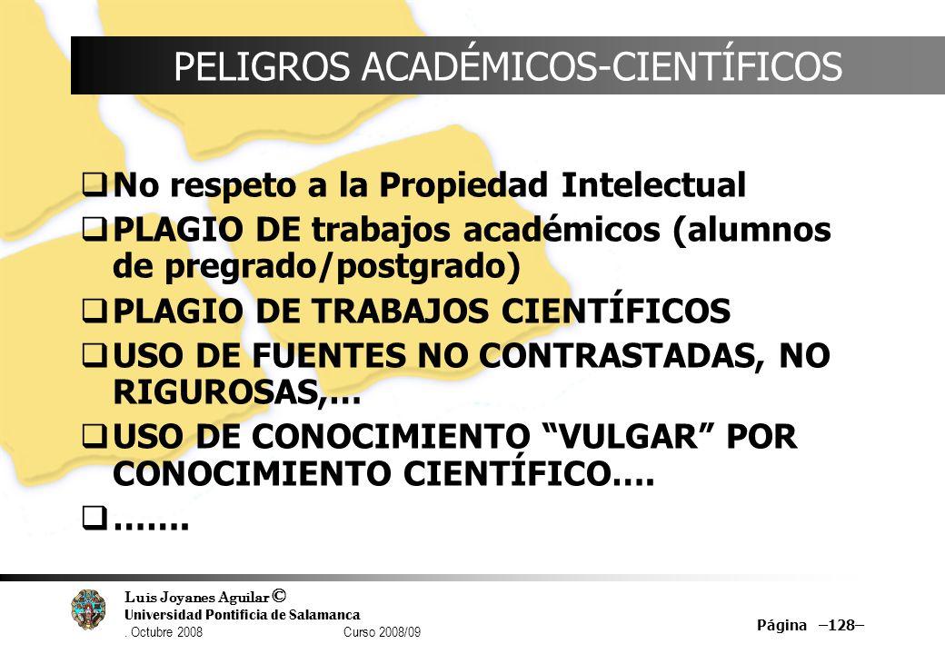 Luis Joyanes Aguilar © Universidad Pontificia de Salamanca. Octubre 2008 Curso 2008/09 Página –128– PELIGROS ACADÉMICOS-CIENTÍFICOS No respeto a la Pr