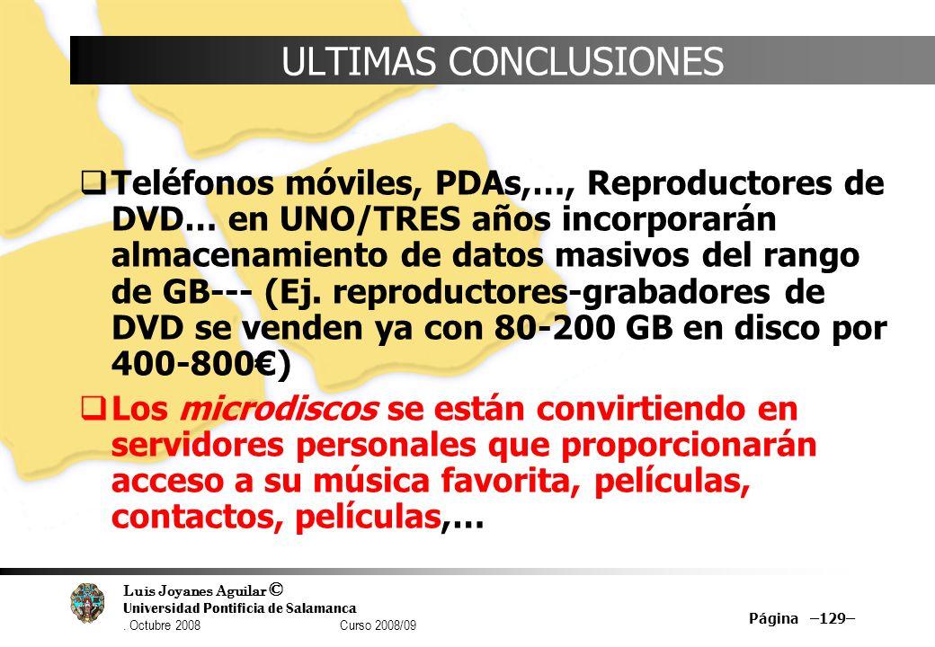Luis Joyanes Aguilar © Universidad Pontificia de Salamanca. Octubre 2008 Curso 2008/09 Página –129– ULTIMAS CONCLUSIONES Teléfonos móviles, PDAs,…, Re