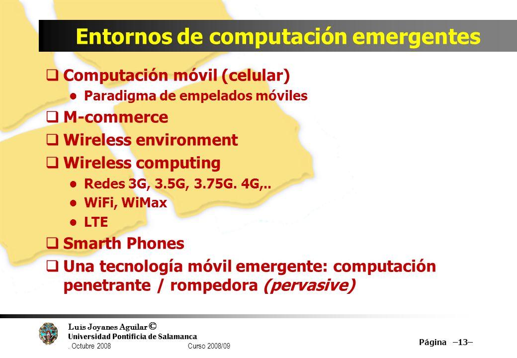 Luis Joyanes Aguilar © Universidad Pontificia de Salamanca. Octubre 2008 Curso 2008/09 Entornos de computación emergentes Computación móvil (celular)