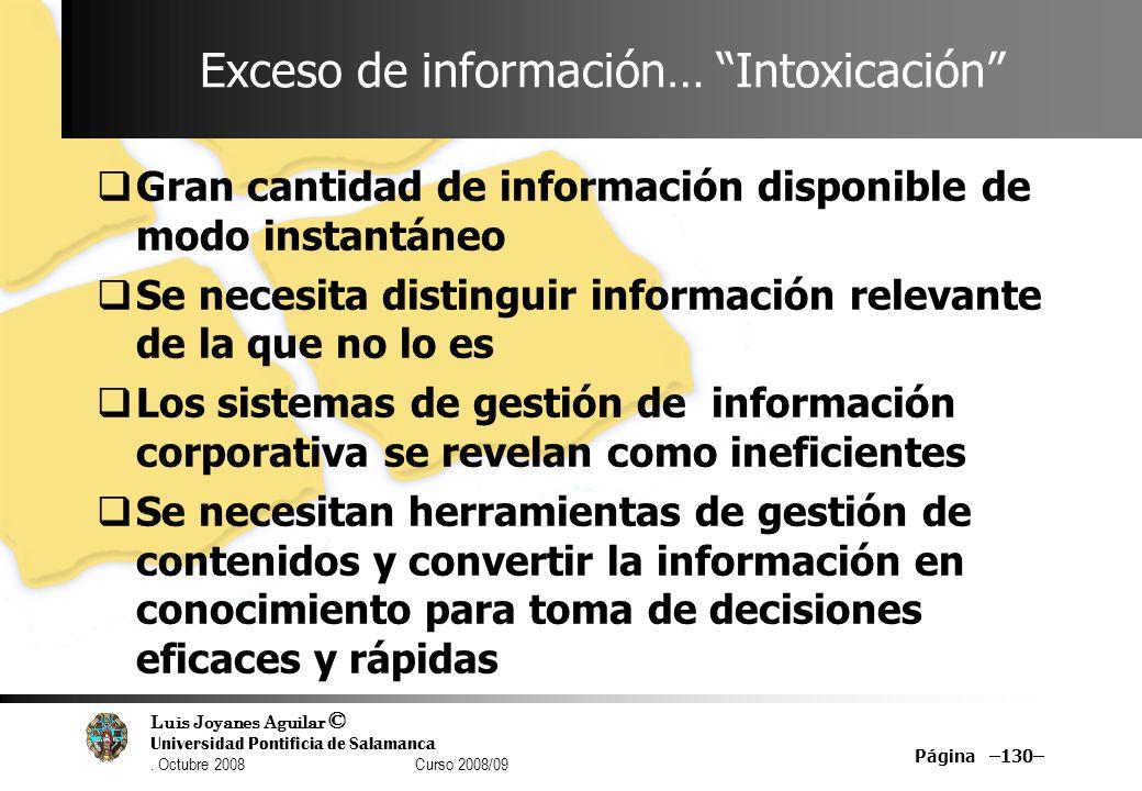 Luis Joyanes Aguilar © Universidad Pontificia de Salamanca. Octubre 2008 Curso 2008/09 Página –130– Exceso de información… Intoxicación Gran cantidad