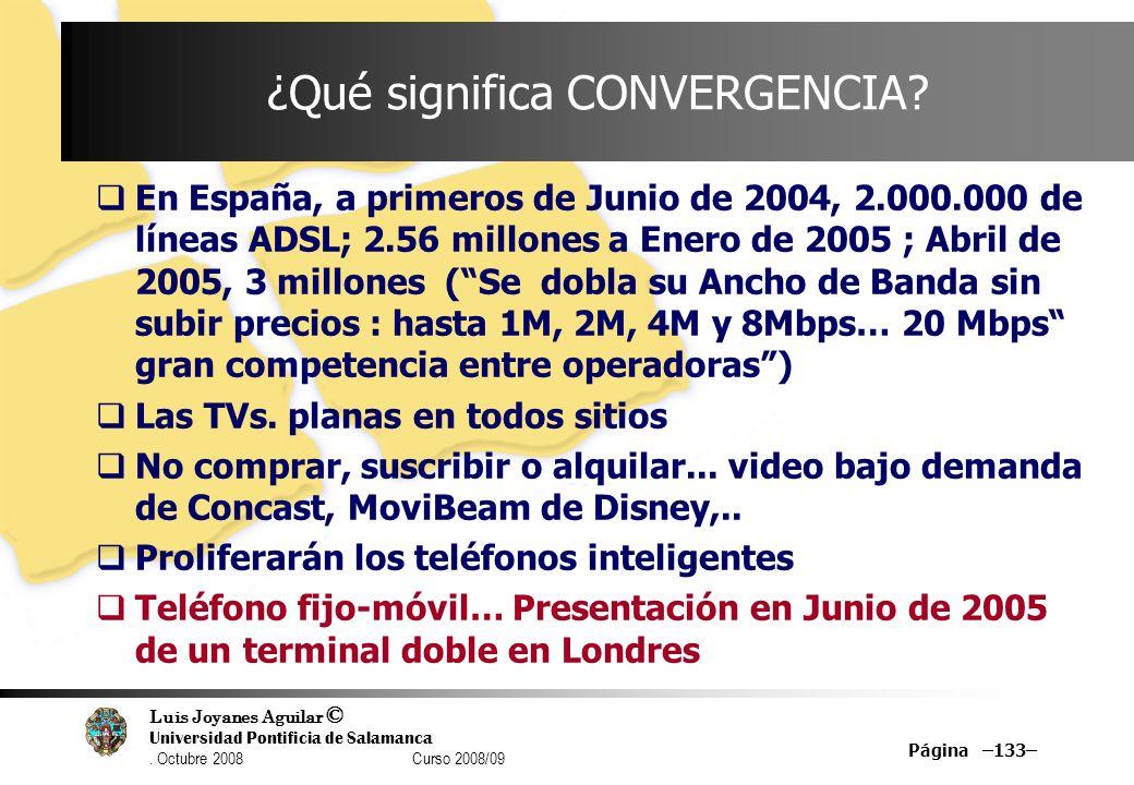 Luis Joyanes Aguilar © Universidad Pontificia de Salamanca. Octubre 2008 Curso 2008/09 Página –133– ¿Qué significa CONVERGENCIA? En España, a primeros