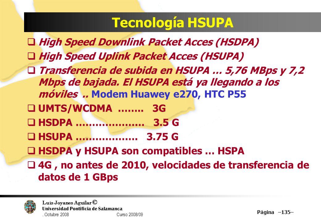 Luis Joyanes Aguilar © Universidad Pontificia de Salamanca. Octubre 2008 Curso 2008/09 Página –135– Tecnología HSUPA High Speed Downlink Packet Acces