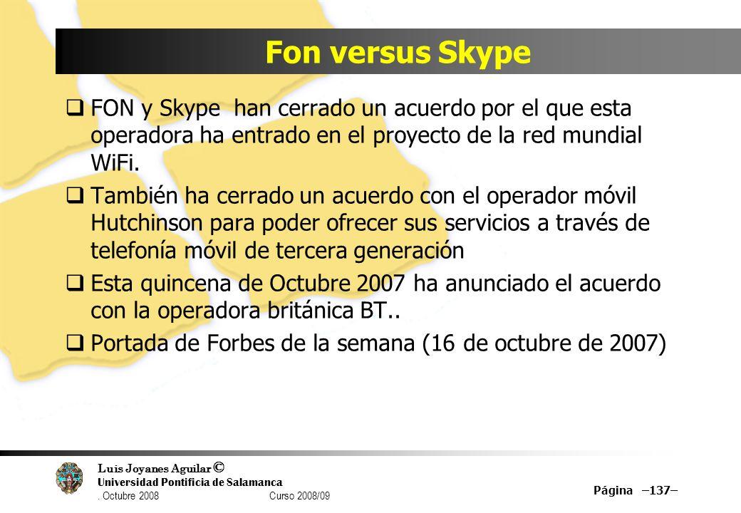 Luis Joyanes Aguilar © Universidad Pontificia de Salamanca. Octubre 2008 Curso 2008/09 Página –137– Fon versus Skype FON y Skype han cerrado un acuerd
