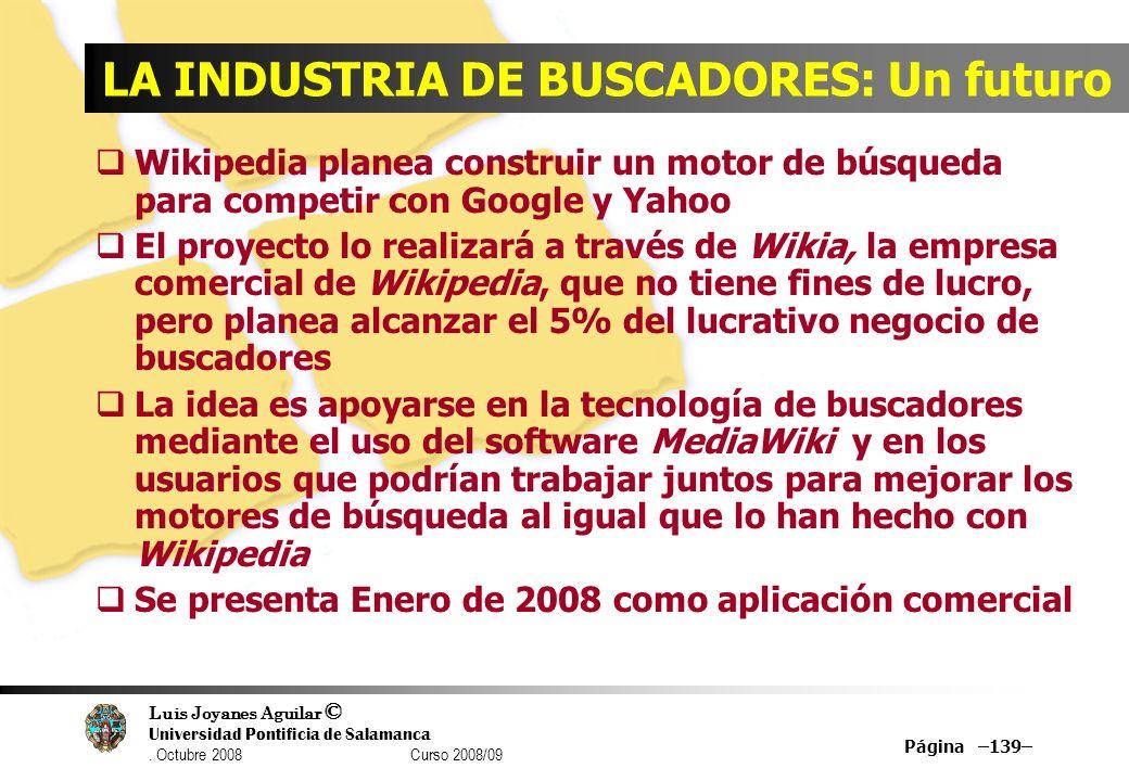 Luis Joyanes Aguilar © Universidad Pontificia de Salamanca. Octubre 2008 Curso 2008/09 Página –139– LA INDUSTRIA DE BUSCADORES: Un futuro Wikipedia pl