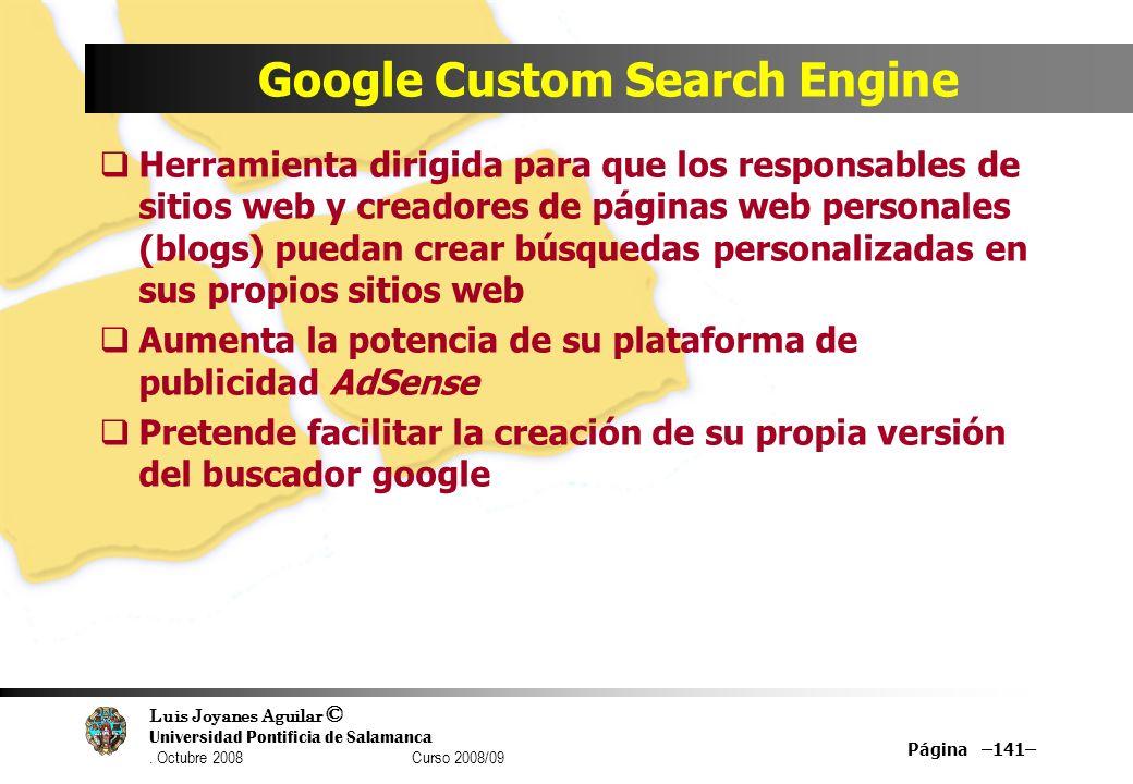 Luis Joyanes Aguilar © Universidad Pontificia de Salamanca. Octubre 2008 Curso 2008/09 Página –141– Google Custom Search Engine Herramienta dirigida p