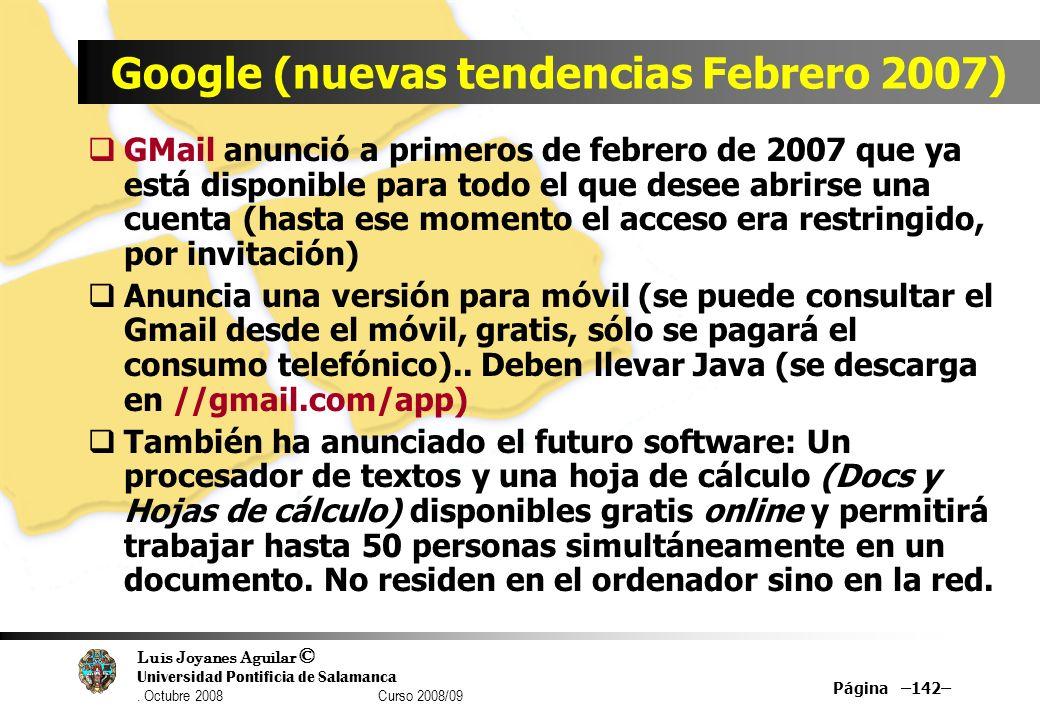 Luis Joyanes Aguilar © Universidad Pontificia de Salamanca. Octubre 2008 Curso 2008/09 Página –142– Google (nuevas tendencias Febrero 2007) GMail anun