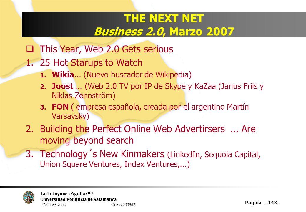 Luis Joyanes Aguilar © Universidad Pontificia de Salamanca. Octubre 2008 Curso 2008/09 Página –143– THE NEXT NET Business 2.0, Marzo 2007 This Year, W