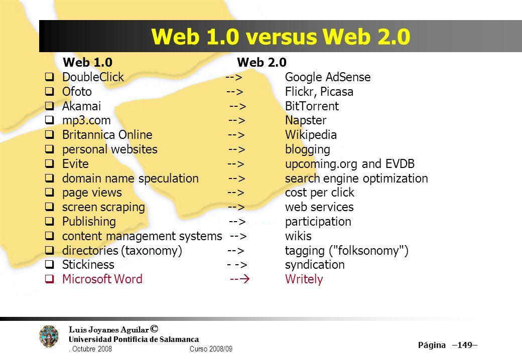 Luis Joyanes Aguilar © Universidad Pontificia de Salamanca. Octubre 2008 Curso 2008/09 Página –149– Web 1.0 versus Web 2.0 Web 1.0 Web 2.0 DoubleClick