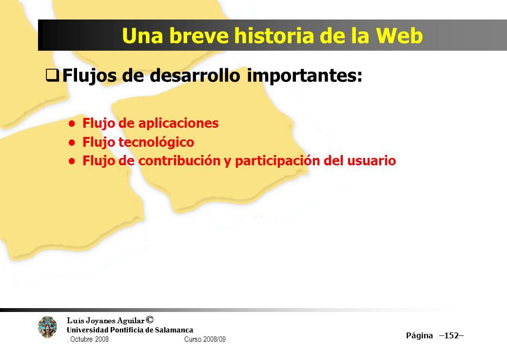 Luis Joyanes Aguilar © Universidad Pontificia de Salamanca. Octubre 2008 Curso 2008/09 Una breve historia de la Web Flujos de desarrollo importantes: