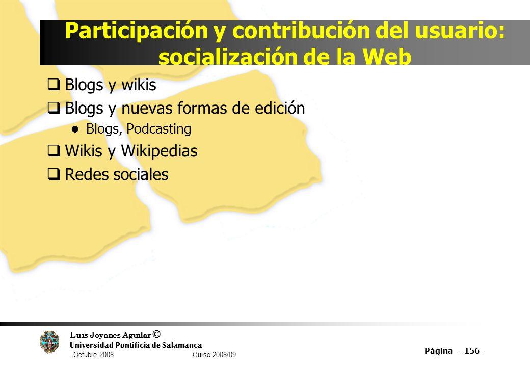 Luis Joyanes Aguilar © Universidad Pontificia de Salamanca. Octubre 2008 Curso 2008/09 Participación y contribución del usuario: socialización de la W
