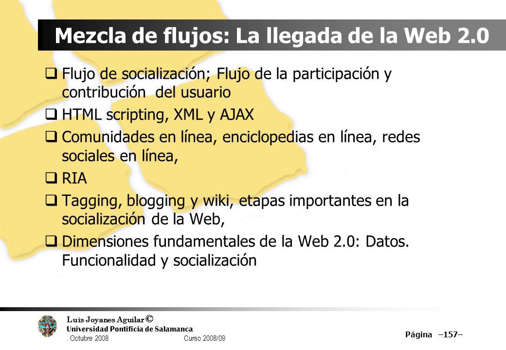 Luis Joyanes Aguilar © Universidad Pontificia de Salamanca. Octubre 2008 Curso 2008/09 Mezcla de flujos: La llegada de la Web 2.0 Flujo de socializaci