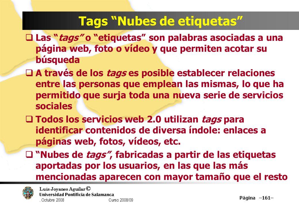 Luis Joyanes Aguilar © Universidad Pontificia de Salamanca. Octubre 2008 Curso 2008/09 Página –161– Tags Nubes de etiquetas Las tags o etiquetas son p