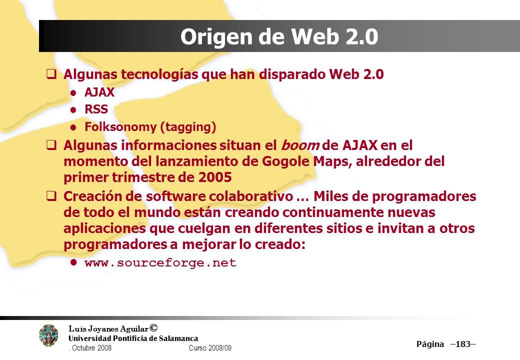 Luis Joyanes Aguilar © Universidad Pontificia de Salamanca. Octubre 2008 Curso 2008/09 Página –183– Origen de Web 2.0 Algunas tecnologías que han disp