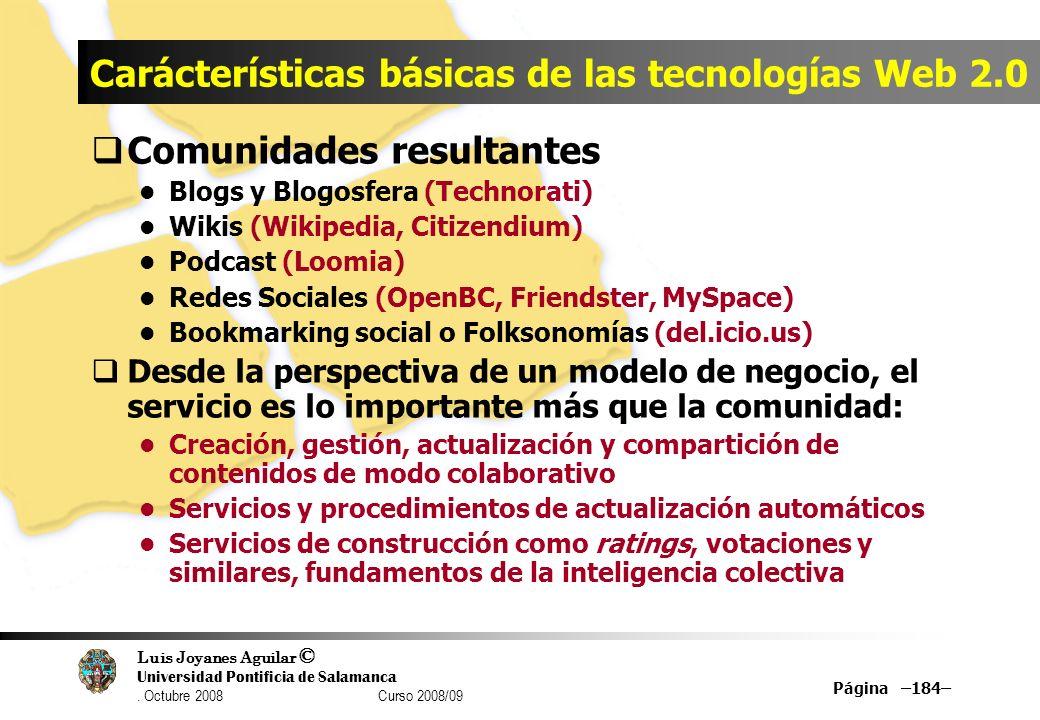 Luis Joyanes Aguilar © Universidad Pontificia de Salamanca. Octubre 2008 Curso 2008/09 Página –184– Carácterísticas básicas de las tecnologías Web 2.0