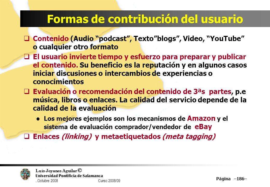 Luis Joyanes Aguilar © Universidad Pontificia de Salamanca. Octubre 2008 Curso 2008/09 Página –186– Formas de contribución del usuario Contenido (Audi