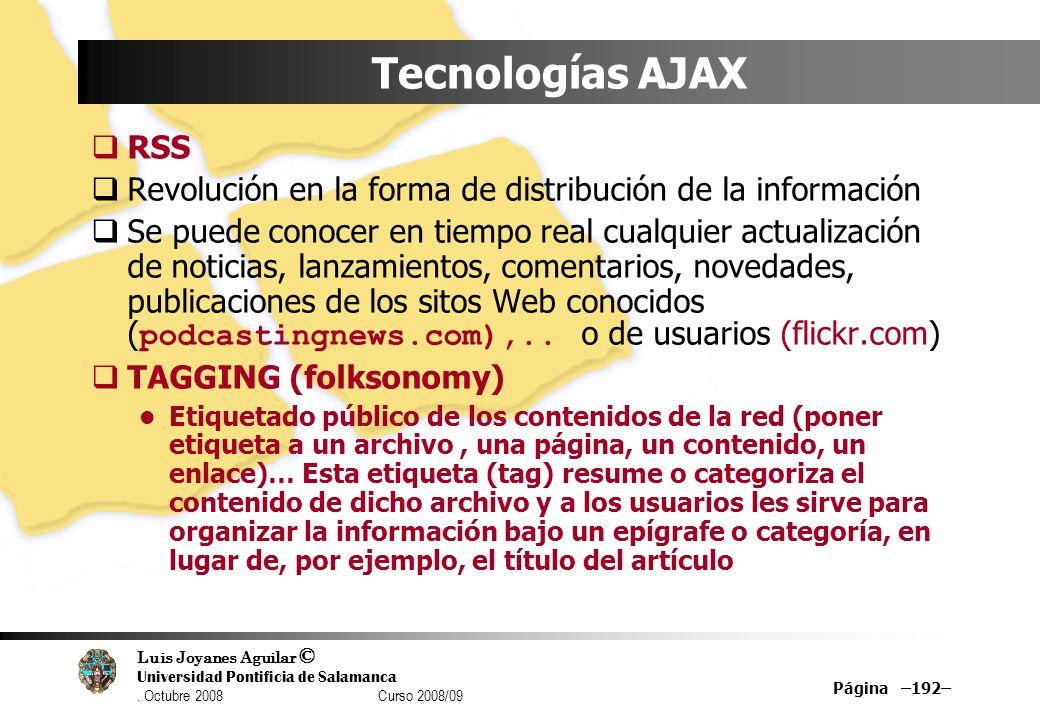 Luis Joyanes Aguilar © Universidad Pontificia de Salamanca. Octubre 2008 Curso 2008/09 Página –192– Tecnologías AJAX RSS Revolución en la forma de dis