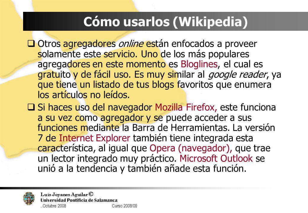 Luis Joyanes Aguilar © Universidad Pontificia de Salamanca. Octubre 2008 Curso 2008/09 Cómo usarlos (Wikipedia) Otros agregadores online están enfocad